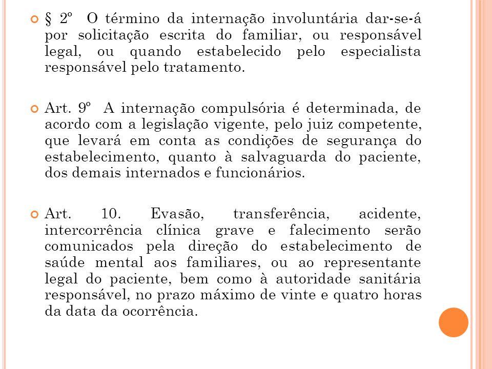 § 2º O término da internação involuntária dar-se-á por solicitação escrita do familiar, ou responsável legal, ou quando estabelecido pelo especialista