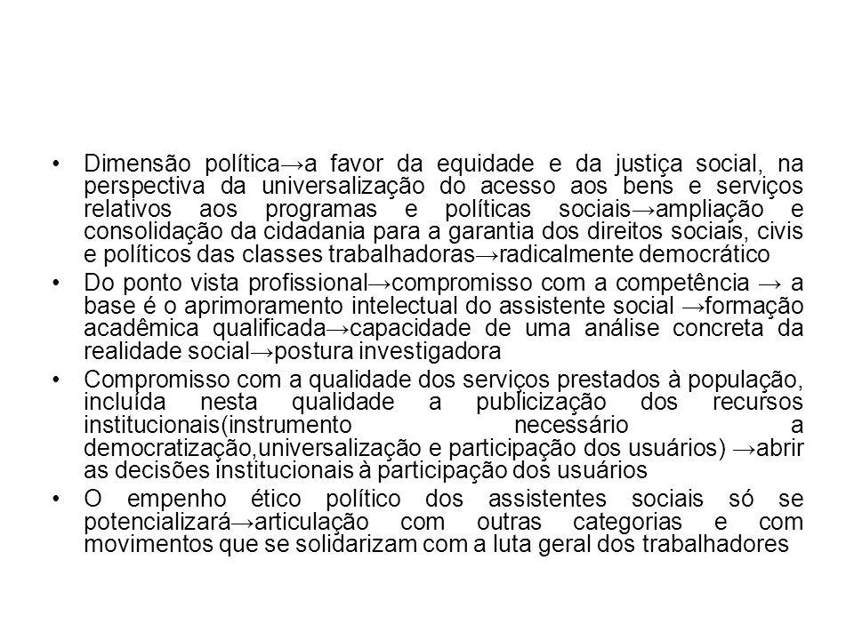 Dimensão políticaa favor da equidade e da justiça social, na perspectiva da universalização do acesso aos bens e serviços relativos aos programas e po