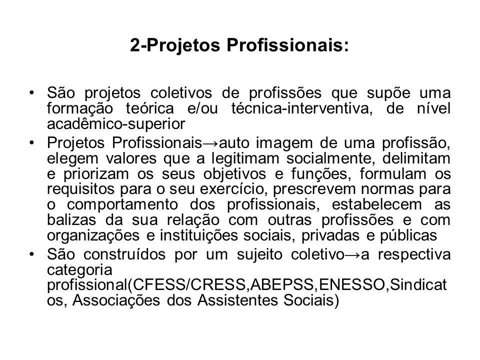 2-Projetos Profissionais: São projetos coletivos de profissões que supõe uma formação teórica e/ou técnica-interventiva, de nível acadêmico-superior P