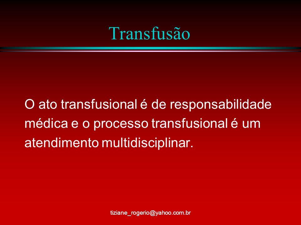 Transfusão O ato transfusional é de responsabilidade médica e o processo transfusional é um atendimento multidisciplinar.
