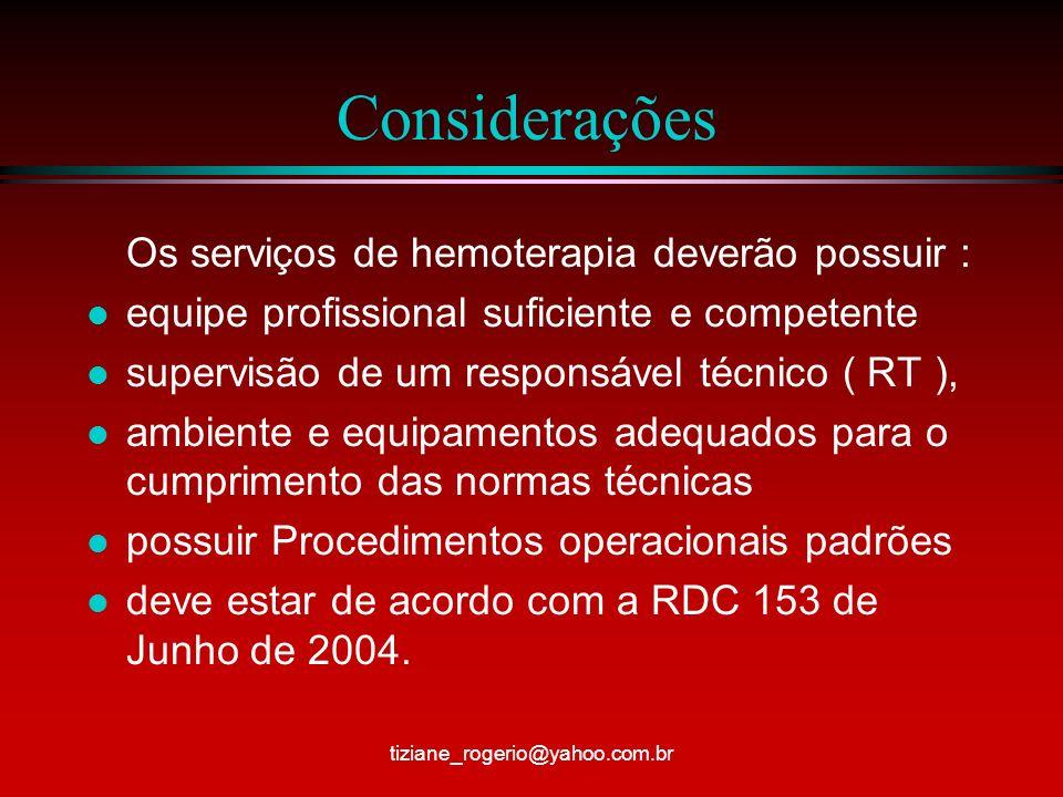 Considerações Os serviços de hemoterapia deverão possuir : l equipe profissional suficiente e competente l supervisão de um responsável técnico ( RT ), l ambiente e equipamentos adequados para o cumprimento das normas técnicas l possuir Procedimentos operacionais padrões l deve estar de acordo com a RDC 153 de Junho de 2004.