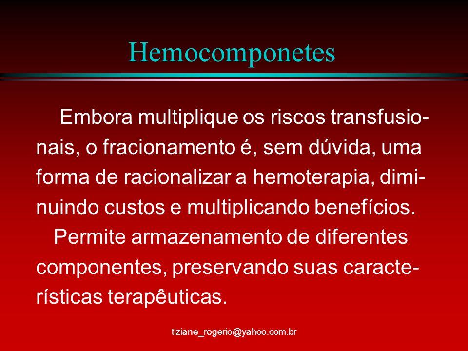 Hemocomponetes Embora multiplique os riscos transfusio- nais, o fracionamento é, sem dúvida, uma forma de racionalizar a hemoterapia, dimi- nuindo custos e multiplicando benefícios.