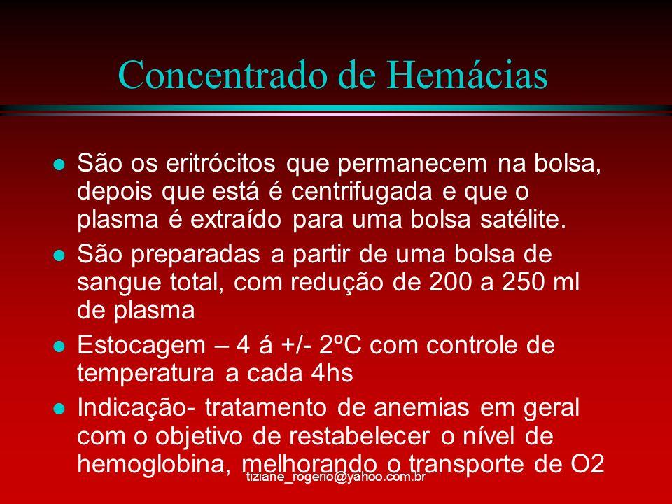Concentrado de Hemácias l São os eritrócitos que permanecem na bolsa, depois que está é centrifugada e que o plasma é extraído para uma bolsa satélite.