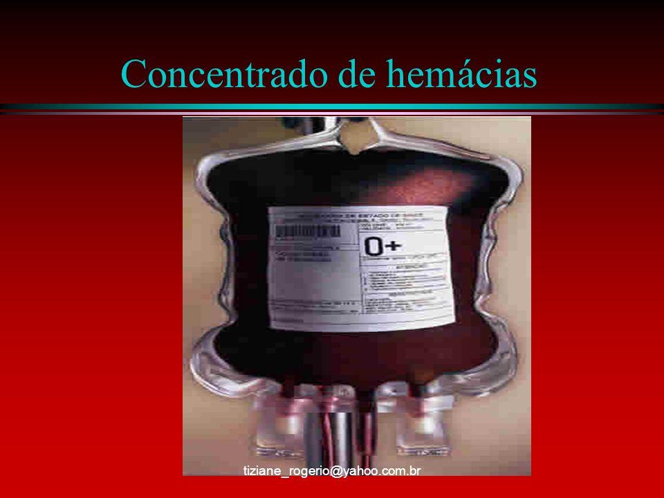Concentrado de hemácias lavadas l São concentrado de hemácias que se obtém depois de efetuar lavagens com solução isotônica de cloreto de sódio, em capela de fluxo laminar, com finalidade de eliminar a maior quantidade possível de plasma l Promove redução de 60% á 80% de leucócitos l O volume final da bolsa é 150 á 250 mls tiziane_rogerio@yahoo.com.br