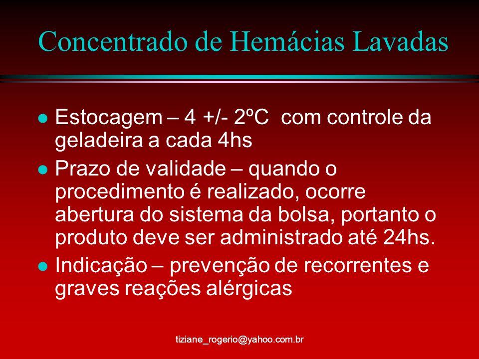 Concentrado de Hemácias Lavadas l Estocagem – 4 +/- 2ºC com controle da geladeira a cada 4hs l Prazo de validade – quando o procedimento é realizado, ocorre abertura do sistema da bolsa, portanto o produto deve ser administrado até 24hs.