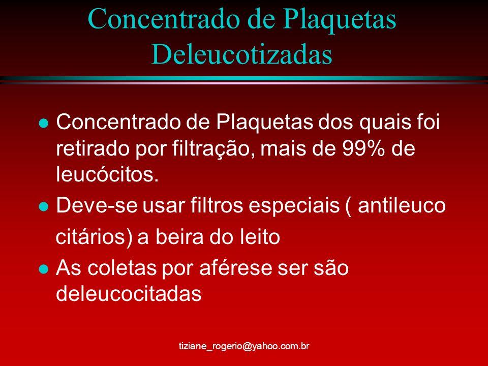 Concentrado de Plaquetas Deleucotizadas l Concentrado de Plaquetas dos quais foi retirado por filtração, mais de 99% de leucócitos.