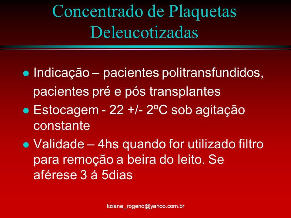Plasma Fresco Congelado l Contém todos os fatores plasmáticos da coagulação inclusive fatores lábeis(V e VIII) l Para transfusão deve ser respeitada a compatibilidade ABO e Rh l É preparado a partir de uma bolsa de sangue total e congelado a uma temperatura –20ºC, até 8hs após a coleta.