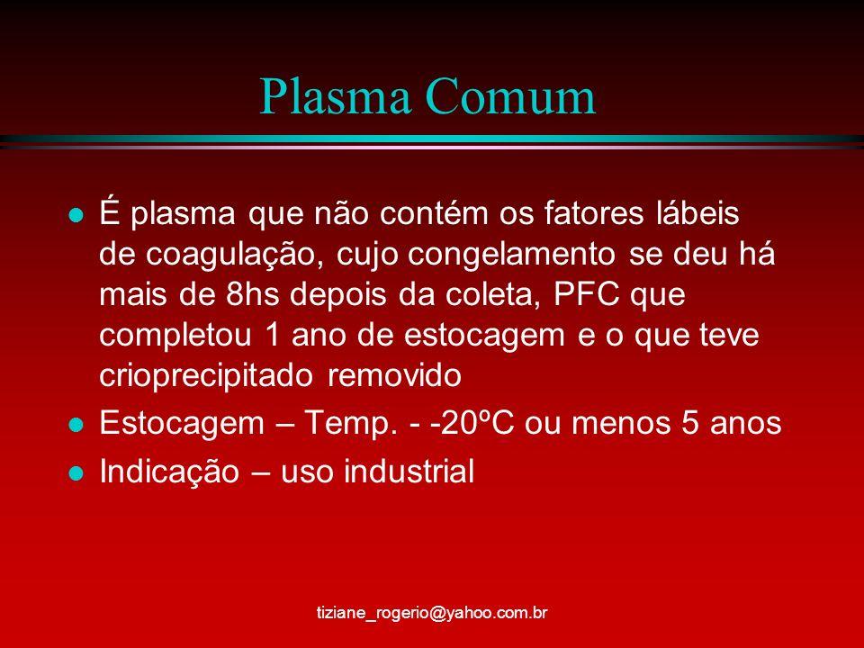 Plasma Comum l É plasma que não contém os fatores lábeis de coagulação, cujo congelamento se deu há mais de 8hs depois da coleta, PFC que completou 1 ano de estocagem e o que teve crioprecipitado removido l Estocagem – Temp.