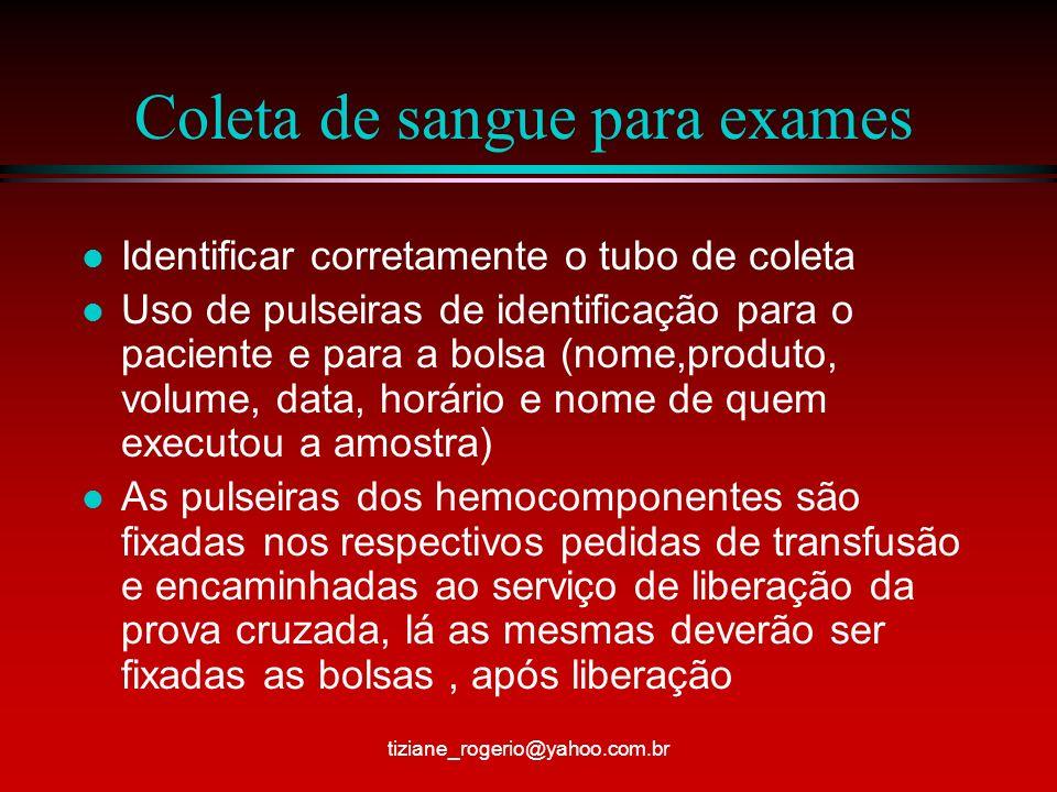 Coleta de sangue para exames l Pacientes com mais de uma transfusão programada deverá permanecer com a pulseira até finalizar o atendimento tiziane_rogerio@yahoo.com.br