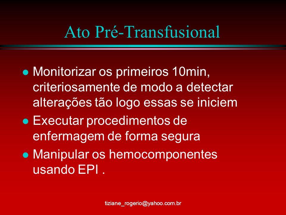 Ato Pré-Transfusional l Monitorizar os primeiros 10min, criteriosamente de modo a detectar alterações tão logo essas se iniciem l Executar procedimentos de enfermagem de forma segura l Manipular os hemocomponentes usando EPI.