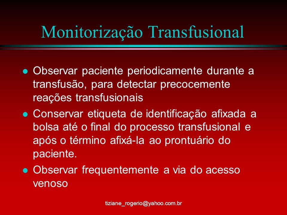Monitorização Transfusional l Observar paciente periodicamente durante a transfusão, para detectar precocemente reações transfusionais l Conservar etiqueta de identificação afixada a bolsa até o final do processo transfusional e após o término afixá-la ao prontuário do paciente.