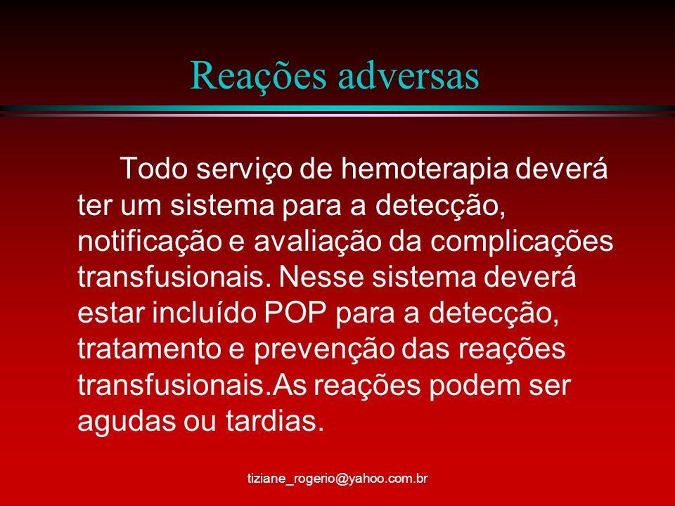 Reações adversas Todo serviço de hemoterapia deverá ter um sistema para a detecção, notificação e avaliação da complicações transfusionais.