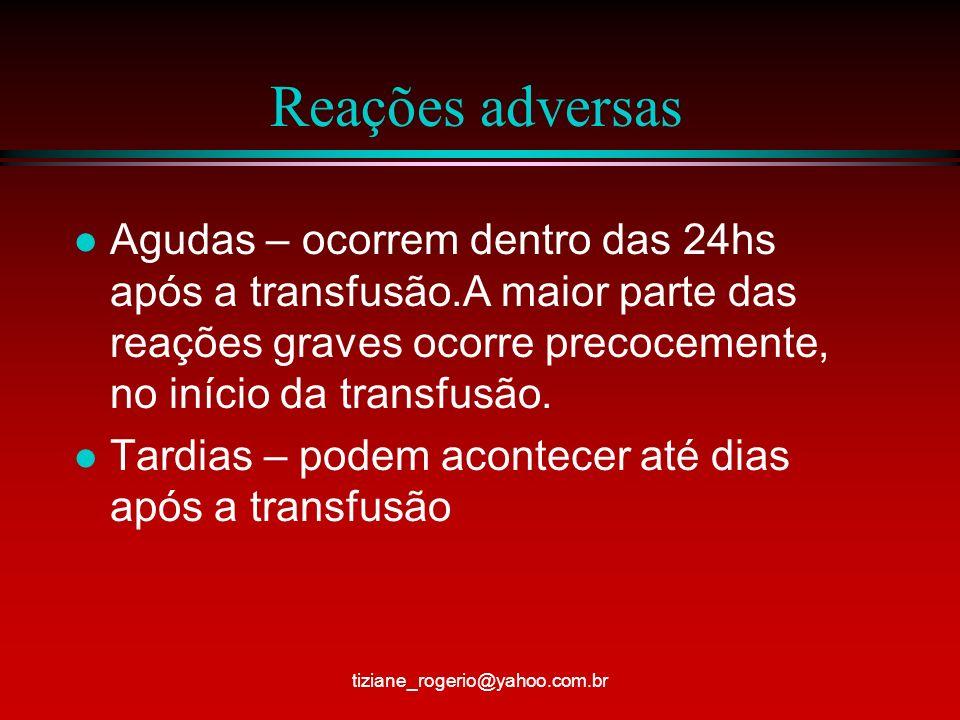 Reações adversas l Agudas – ocorrem dentro das 24hs após a transfusão.A maior parte das reações graves ocorre precocemente, no início da transfusão.