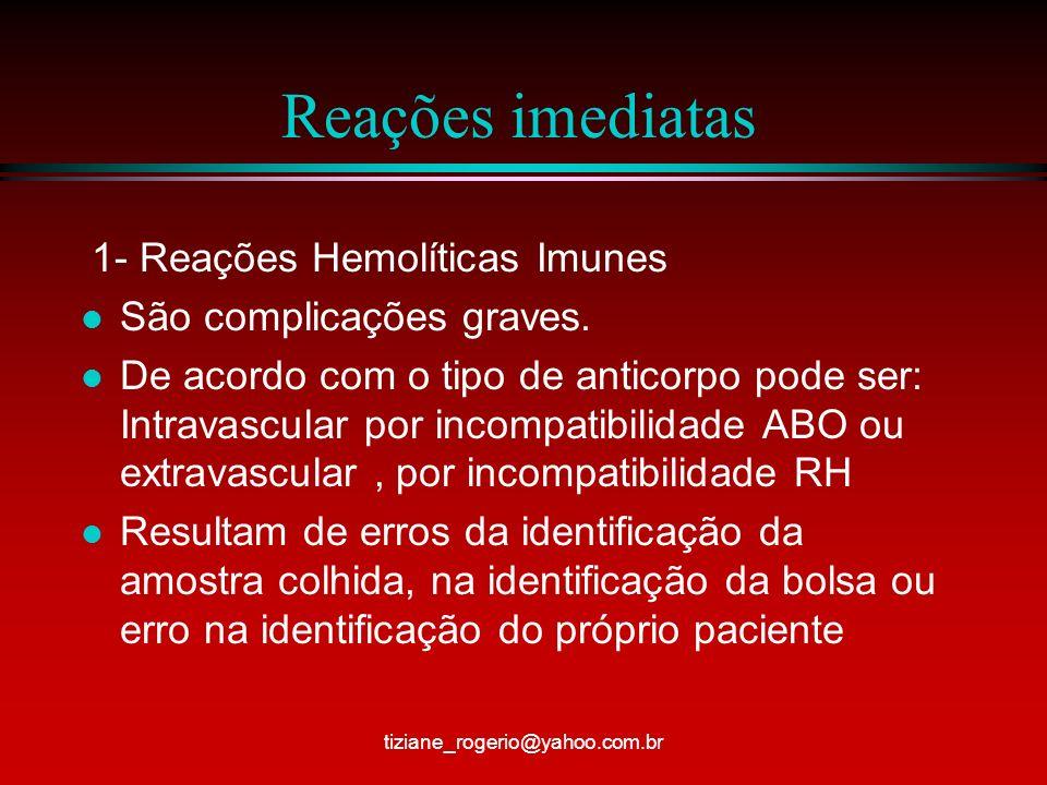 Reações imediatas 1- Reações Hemolíticas Imunes l São complicações graves.