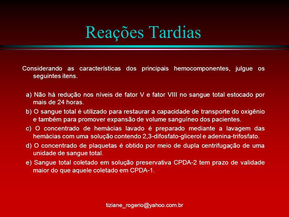 Reações Tardias Considerando as características dos principais hemocomponentes, julgue os seguintes itens.