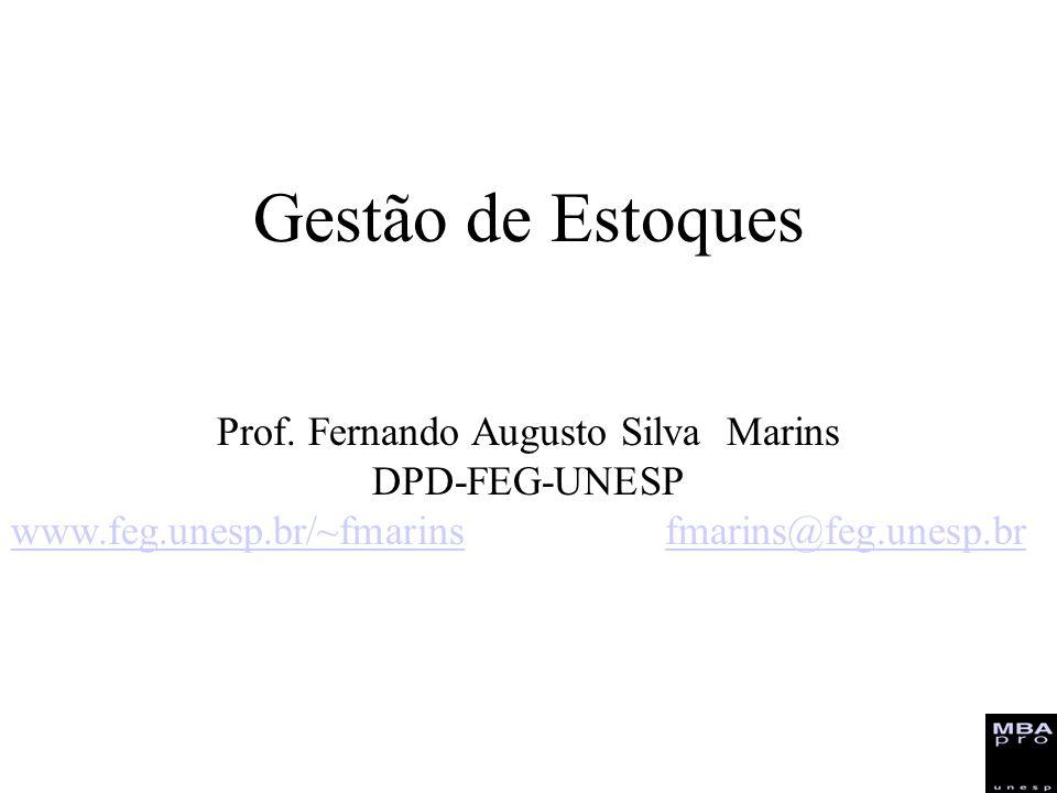 Gestão de Estoques Prof. Fernando Augusto Silva Marins DPD-FEG-UNESP www.feg.unesp.br/~fmarinswww.feg.unesp.br/~fmarins fmarins@feg.unesp.brfmarins@fe