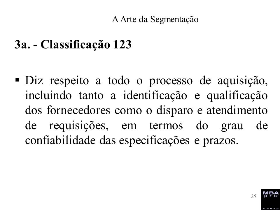 25 3a. - Classificação 123 Diz respeito a todo o processo de aquisição, incluindo tanto a identificação e qualificação dos fornecedores como o disparo