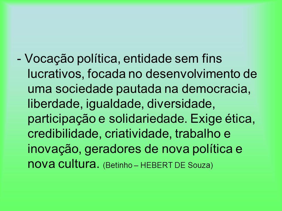 - Vocação política, entidade sem fins lucrativos, focada no desenvolvimento de uma sociedade pautada na democracia, liberdade, igualdade, diversidade,