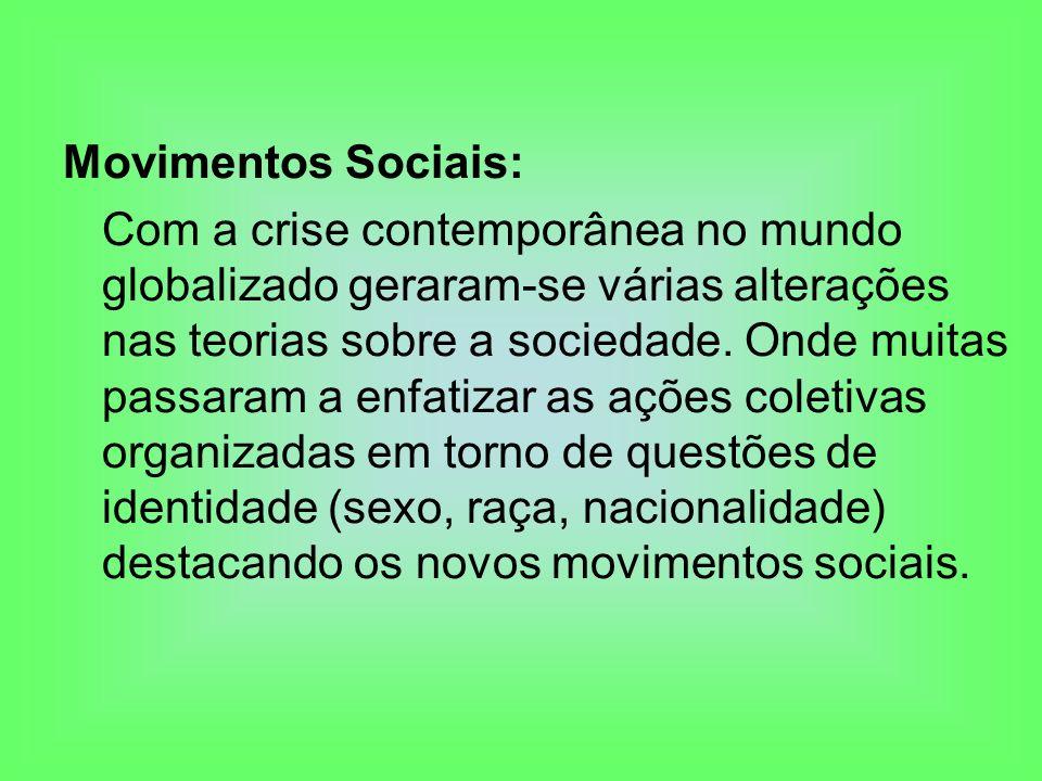 Movimentos Sociais: Com a crise contemporânea no mundo globalizado geraram-se várias alterações nas teorias sobre a sociedade. Onde muitas passaram a