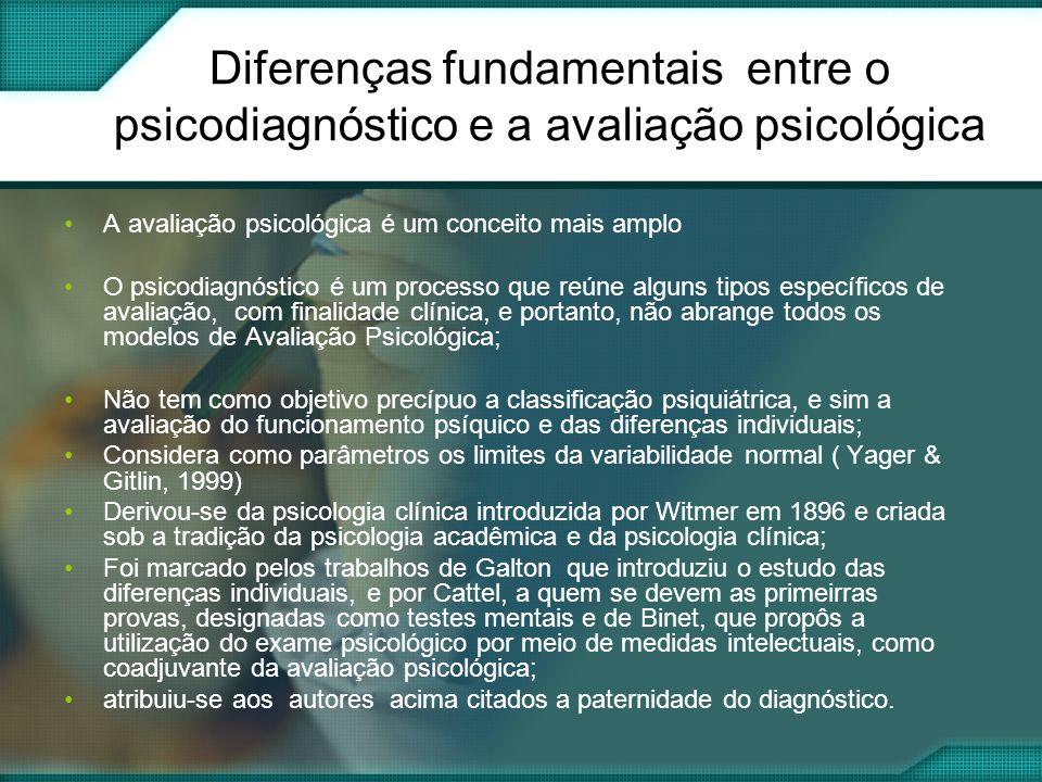 Diferenças fundamentais entre o psicodiagnóstico e a avaliação psicológica A avaliação psicológica é um conceito mais amplo O psicodiagnóstico é um pr
