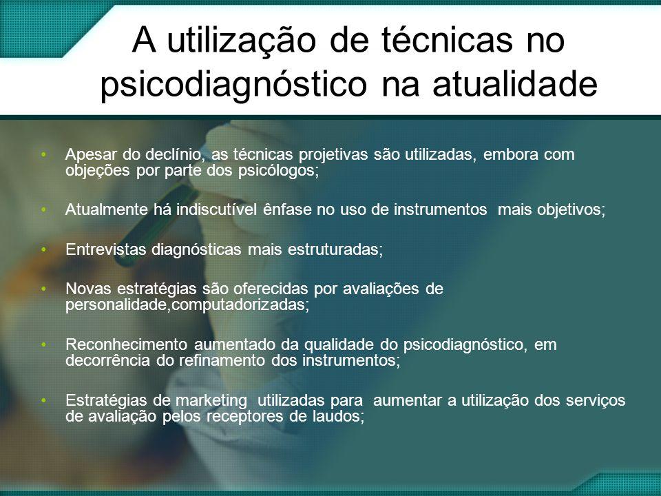 A utilização de técnicas no psicodiagnóstico na atualidade Apesar do declínio, as técnicas projetivas são utilizadas, embora com objeções por parte do
