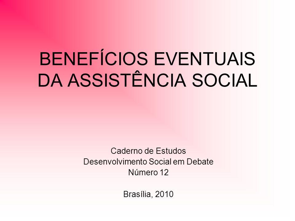 BENEFÍCIOS EVENTUAIS DA ASSISTÊNCIA SOCIAL Caderno de Estudos Desenvolvimento Social em Debate Número 12 Brasília, 2010