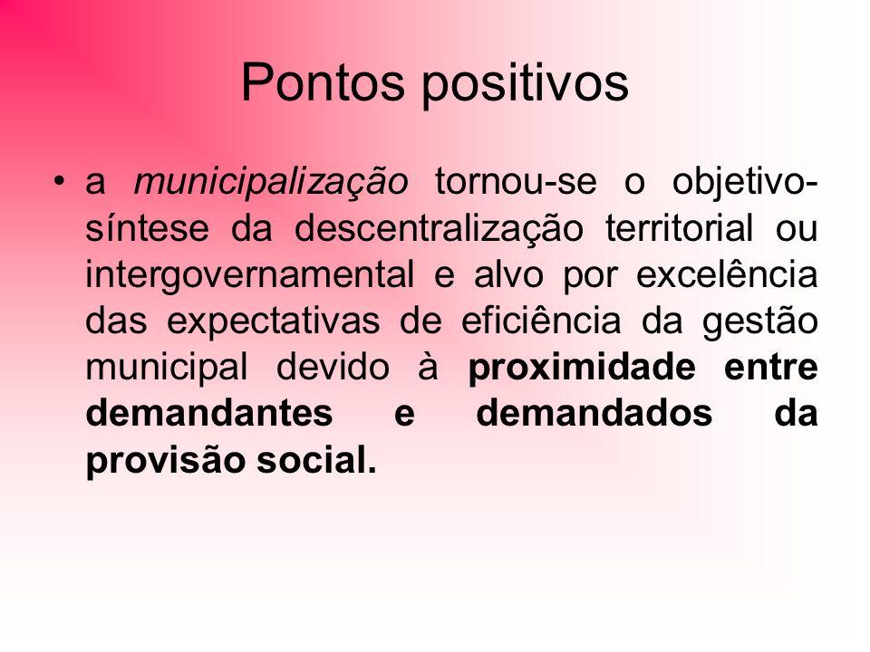 a municipalização tornou-se o objetivo- síntese da descentralização territorial ou intergovernamental e alvo por excelência das expectativas de eficiência da gestão municipal devido à proximidade entre demandantes e demandados da provisão social.
