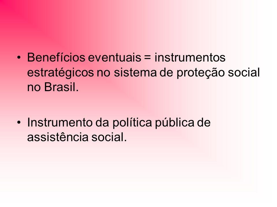 Benefícios eventuais = instrumentos estratégicos no sistema de proteção social no Brasil. Instrumento da política pública de assistência social.