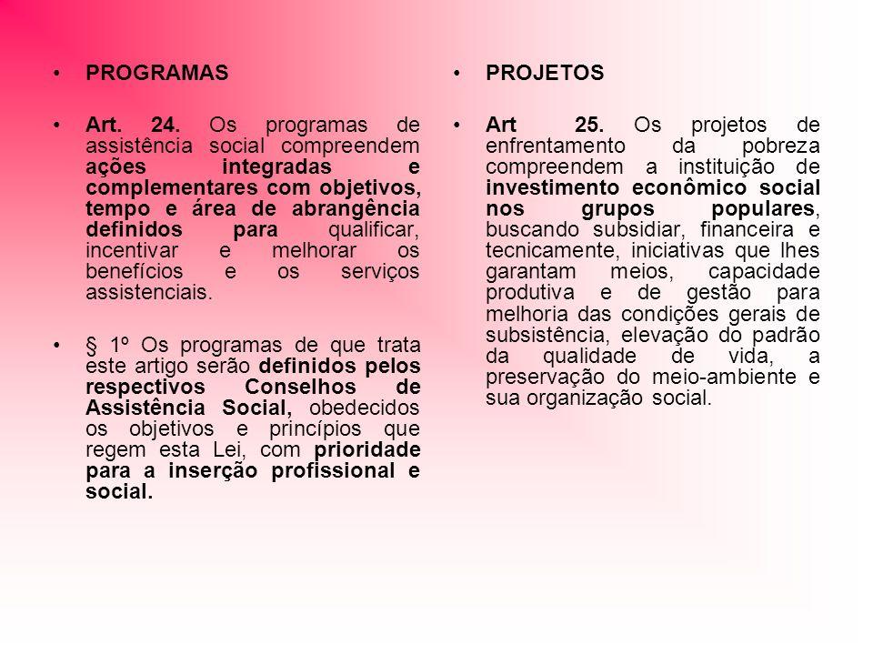 PROJETOS Art 25. Os projetos de enfrentamento da pobreza compreendem a instituição de investimento econômico social nos grupos populares, buscando sub