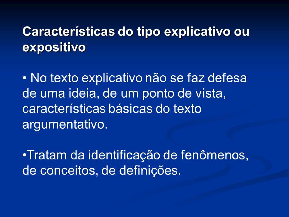 Características do tipo explicativo ou expositivo No texto explicativo não se faz defesa de uma ideia, de um ponto de vista, características básicas d