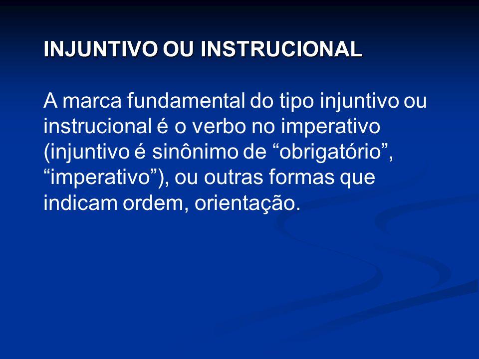 INJUNTIVO OU INSTRUCIONAL A marca fundamental do tipo injuntivo ou instrucional é o verbo no imperativo (injuntivo é sinônimo de obrigatório, imperati