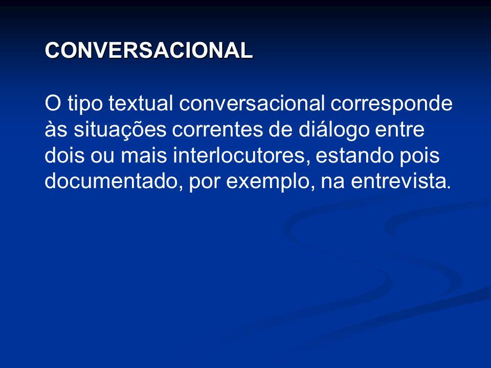 CONVERSACIONAL O tipo textual conversacional corresponde às situações correntes de diálogo entre dois ou mais interlocutores, estando pois documentado