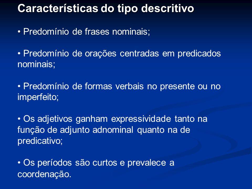 Características do tipo descritivo Predomínio de frases nominais; Predomínio de orações centradas em predicados nominais; Predomínio de formas verbais