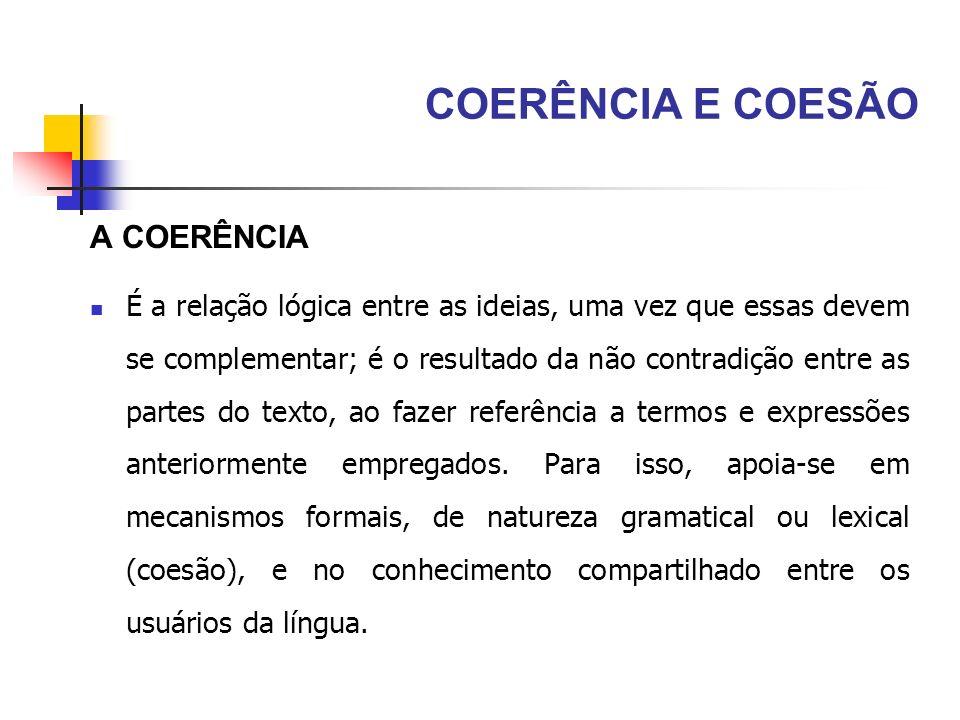 A COERÊNCIA É a relação lógica entre as ideias, uma vez que essas devem se complementar; é o resultado da não contradição entre as partes do texto, ao