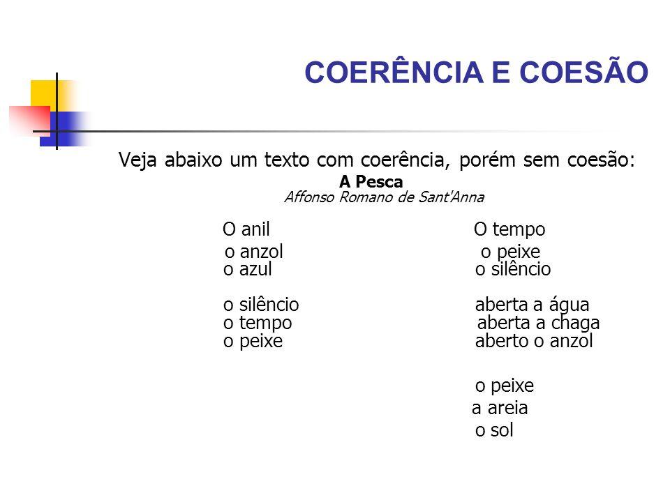 COERÊNCIA E COESÃO Veja abaixo um texto com coerência, porém sem coesão: A Pesca Affonso Romano de Sant'Anna O anil O tempo o anzol o peixe o azul o s