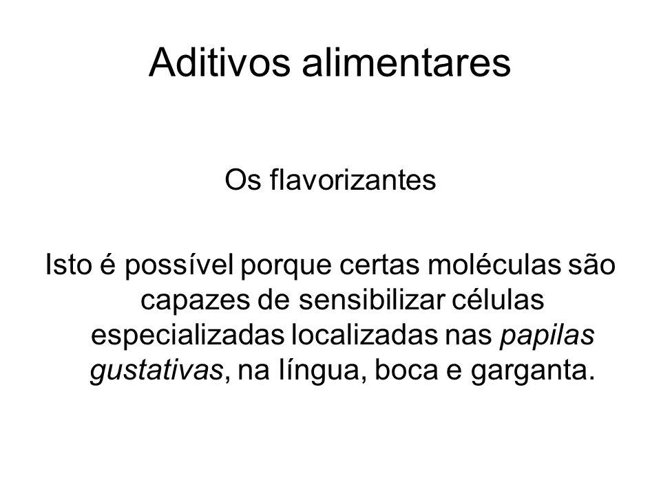 Aditivos alimentares Os flavorizantes Isto é possível porque certas moléculas são capazes de sensibilizar células especializadas localizadas nas papil