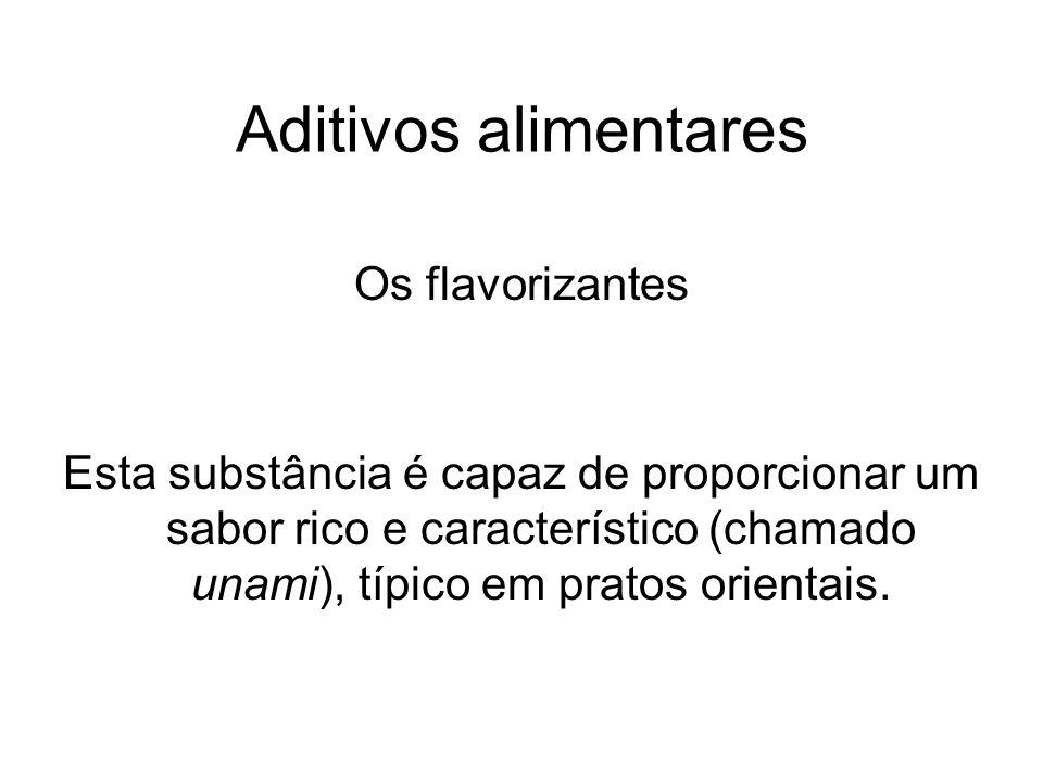Aditivos alimentares Os flavorizantes Esta substância é capaz de proporcionar um sabor rico e característico (chamado unami), típico em pratos orienta