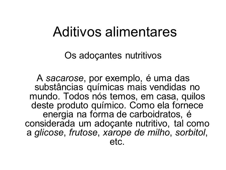 Aditivos alimentares Os adoçantes nutritivos A sacarose, por exemplo, é uma das substâncias químicas mais vendidas no mundo. Todos nós temos, em casa,