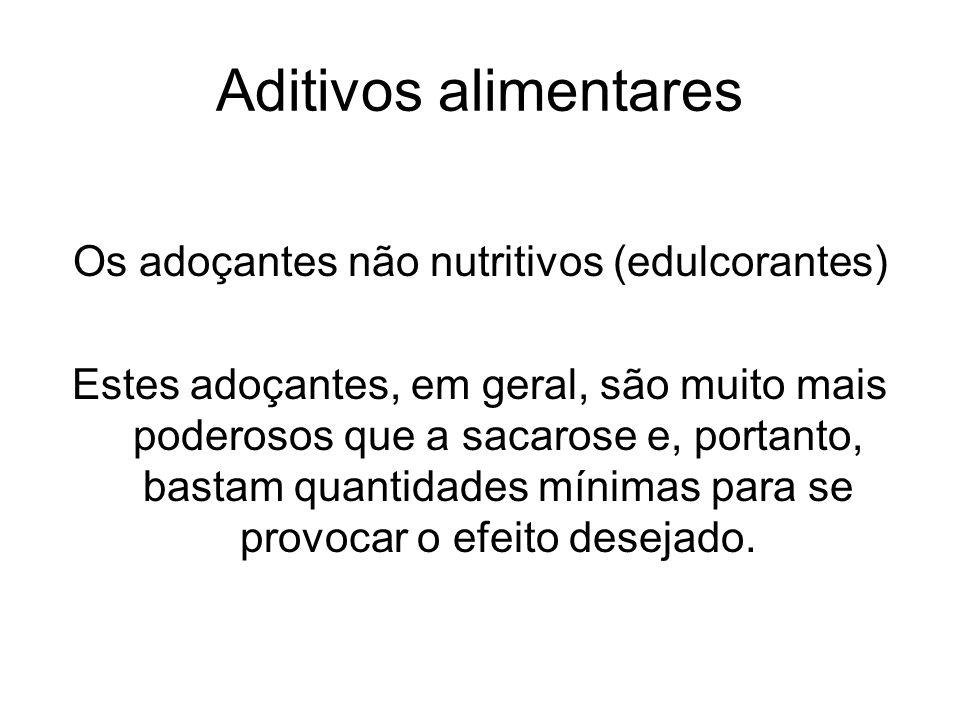 Aditivos alimentares Os adoçantes não nutritivos (edulcorantes) Estes adoçantes, em geral, são muito mais poderosos que a sacarose e, portanto, bastam