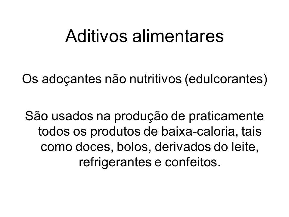 Aditivos alimentares Os adoçantes não nutritivos (edulcorantes) São usados na produção de praticamente todos os produtos de baixa-caloria, tais como d