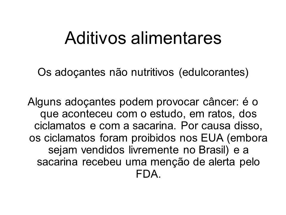 Aditivos alimentares Os adoçantes não nutritivos (edulcorantes) Alguns adoçantes podem provocar câncer: é o que aconteceu com o estudo, em ratos, dos