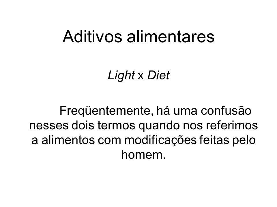 Aditivos alimentares Light x Diet Freqüentemente, há uma confusão nesses dois termos quando nos referimos a alimentos com modificações feitas pelo hom