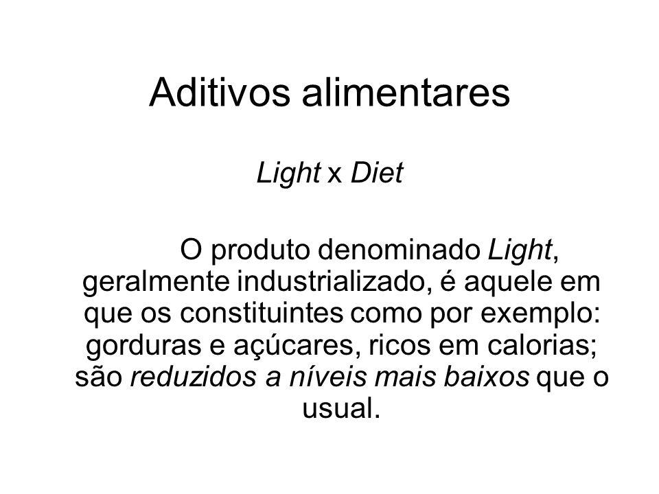 Aditivos alimentares Light x Diet O produto denominado Light, geralmente industrializado, é aquele em que os constituintes como por exemplo: gorduras
