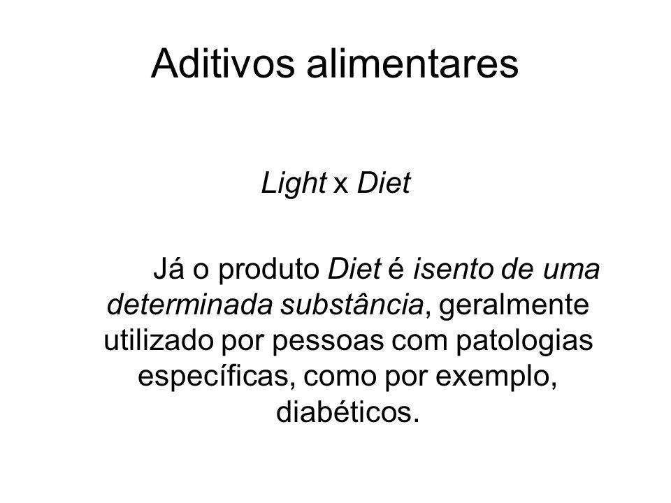 Aditivos alimentares Light x Diet Já o produto Diet é isento de uma determinada substância, geralmente utilizado por pessoas com patologias específica