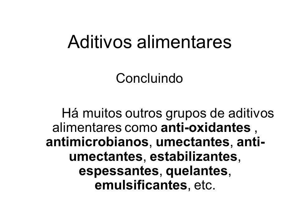 Aditivos alimentares Concluindo Há muitos outros grupos de aditivos alimentares como anti-oxidantes, antimicrobianos, umectantes, anti- umectantes, es