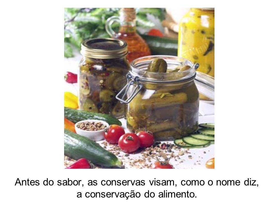 Antes do sabor, as conservas visam, como o nome diz, a conservação do alimento.