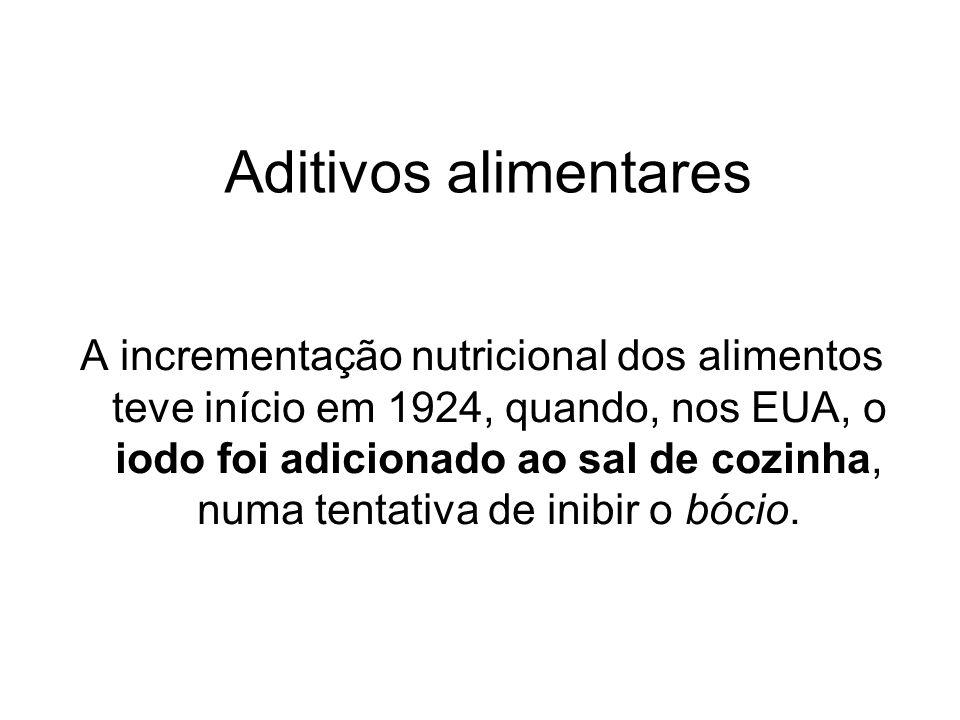 Aditivos alimentares A incrementação nutricional dos alimentos teve início em 1924, quando, nos EUA, o iodo foi adicionado ao sal de cozinha, numa ten