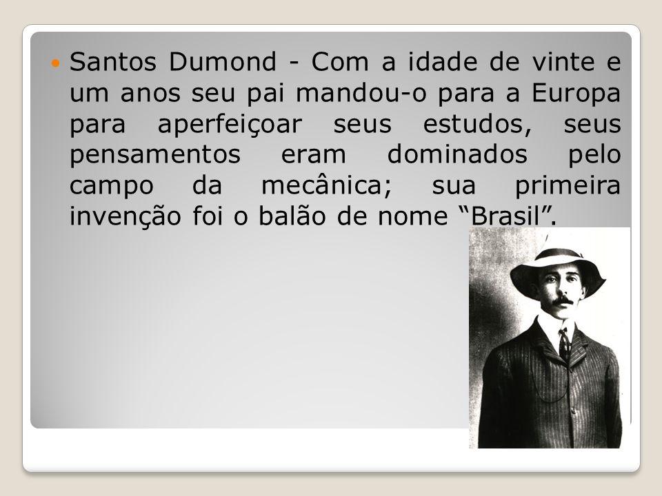 Santos Dumond - Com a idade de vinte e um anos seu pai mandou-o para a Europa para aperfeiçoar seus estudos, seus pensamentos eram dominados pelo camp