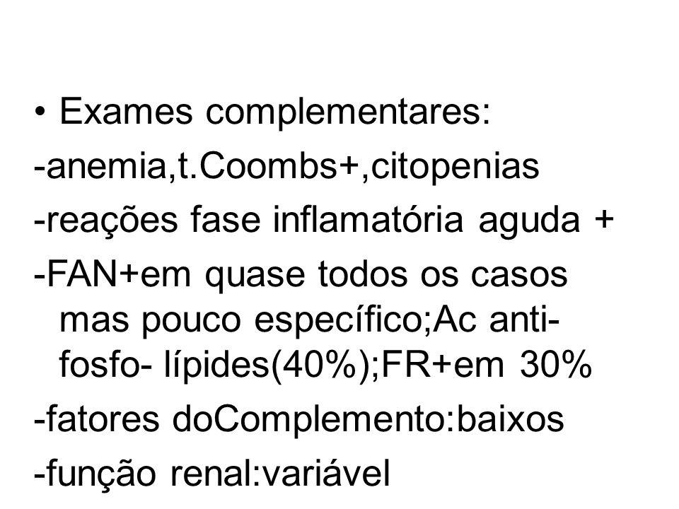 Exames complementares: -anemia,t.Coombs+,citopenias -reações fase inflamatória aguda + -FAN+em quase todos os casos mas pouco específico;Ac anti- fosf