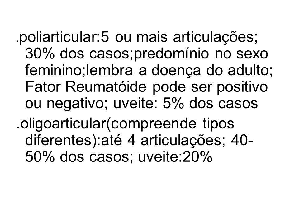 - Exames complementares.anemia,leucocitose,trombocitose(par- ticularmente na forma sistêmica).reações de fase inflamatória aguda: +.FAN+(70%da forma oligoarticular com uveite; 25% da forma poliarticular;ra- ramente na forma sistêmica.Fator Reumatóide:10%de positivida- de(índices maiores com técnicas mais elaboradas).RX: alterações nas fases avançadas